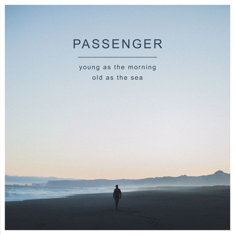 Passenger - Young as the Morning Old as the Sea