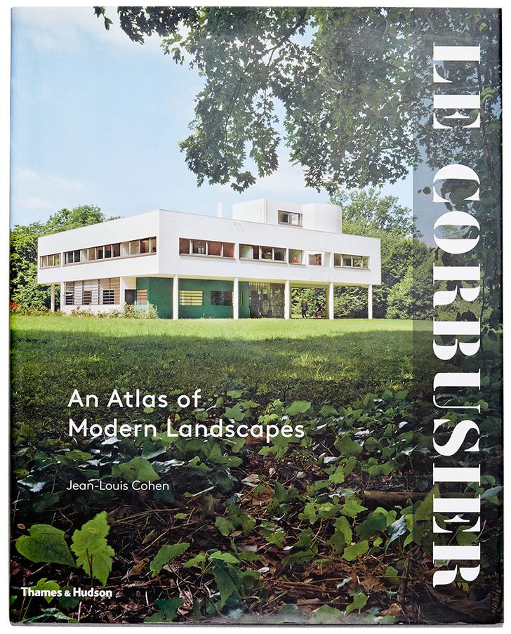 Le Corbusier: An Atlas of Modern Landscapes. Jean-Louis Cohen. Thames & Hudson, 2013.